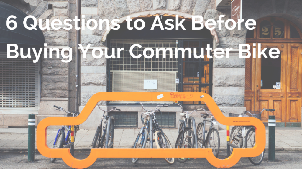 Which Bike to Buy? 6 Questions to Ask to Find the Best Commuter Bike