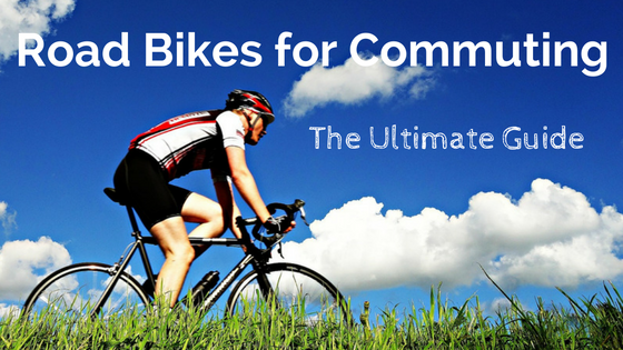 Road Bike for Commuting: The Ultimate Guide