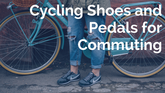 Cycling Shoes and Pedals for Commuting